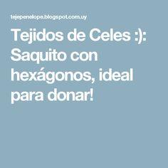 Tejidos de Celes :): Saquito con hexágonos, ideal para donar!
