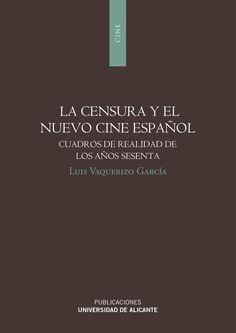 La censura y el nuevo cine español : cuadros de realidad de los años sesenta / Luis Vaquerizo García. Publicaciones de la Universidad de Alicante, D.L. 2014