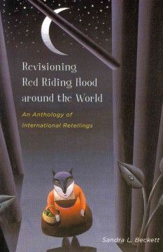 Revisioning Red Riding Hood around the world : an anthology of international retellings-his unique anthology contributes to cross-cultural exchange and facilitates comparative study of the tale for readers interested in fairy-tale studies, cultural studies, and literary history.