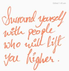 yasss surround yourself with good people.
