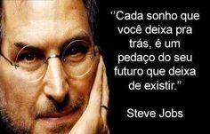 """""""Cada sonho que você deixa pra trás, é um pedaço seu futuro que deixa de existir."""" #SteveJobs"""