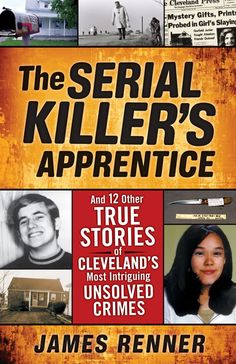 The Serial Killer's Apprentice: And 12 Other True Stories of Cleveland's Most Intriguing Unsolved Crimes by James Renner I Love Books, Good Books, Books To Read, My Books, Story Books, Reading Lists, Book Lists, Reading Den, True Crime Books