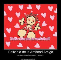 Feliz dia de la Amistad Amiga, te deseo un feliz día de amor y Amistad! #CartelesCreativos #Desmotivaciones