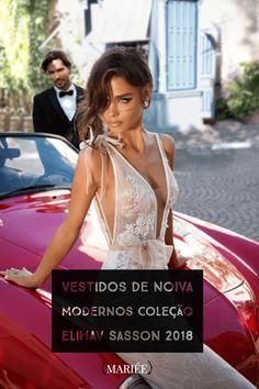 Você quer vestidos de noiva sensuais? Então venha suspirar pelas novas criações do estilista israelense Elihav Sasson!