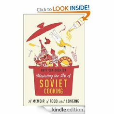 Amazon.com: Mastering the Art of Soviet Cooking: A Memoir of Food and Longing eBook: Anya Von Bremzen: Kindle Store
