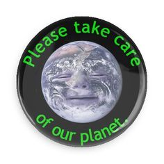 Please take care of our planet - Funny Buttons - Custom Buttons - Promotional Badges - Environment Pins - Wacky Buttons