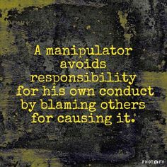 A manipulator avoids responsibility for his own conduct by blaming others for causing it. Narcissistic People, Narcissistic Behavior, Narcissistic Sociopath, Narcissistic Personality Disorder, Narcissistic Husband, Abusive Relationship, Toxic Relationships, Troubled Relationship, Relationship Quotes