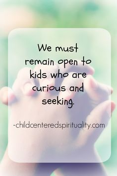 We must remain open to kids who are curious and seeking..