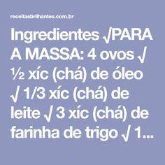 Ingredientes √PARA A MASSA: 4 ovos √ ½ xíc (chá) de óleo √ 1/3 xíc (chá) de leite √ 3 xíc (chá) de farinha de trigo √ 1/2 col (café) de sal √ 1 col (sopa) de fermento químico √ PARA O RECHEIO: 1 xíc (chá) de queijo mussarela ralado √ 1 xíc (chá) de presunto picado √ 1 xíc (chá) de calabresa...