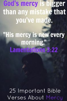 God's mercy is bigger than any mistake that you've made. His mercy is new every morning. Lamentations Check out 25 Important Bible Verses About Mercy Scriptures On Mercy, Bible Verses About Love, Favorite Bible Verses, Bible Verse Tattoos, Bible Verses Quotes, Mercy Quotes, Mistake Quotes, Year Of Mercy, Soli Deo Gloria