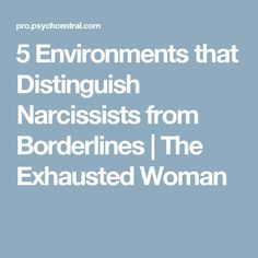 5 Environments that Distinguish Narcissists from Borderlines | The Exhausted Woman