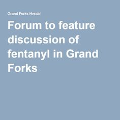 Forum to feature discussion of fentanyl in Grand Forks