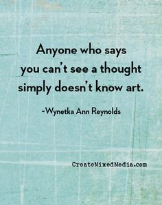 Anyone who says you can't see a thought simply doesn't know art.