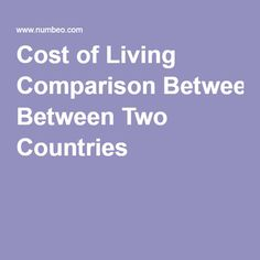 Cost of Living Comparison Between Two Countries