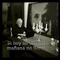 Si hoy no luchas, mañana no llores... - @Paulo Fernandes Fernandes Coelho