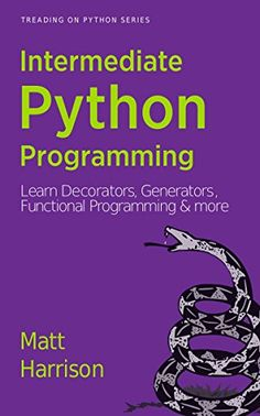 Treading on Python Series: Intermediate Python Programming: Learn Decorators, Generators, Functional Programming and More by Matt Harrison
