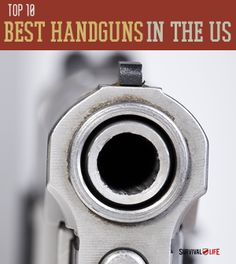 Best 10 Handgun Makes in the US – Most Popular Handguns | Learn about survival guns, weapons and ammunition at survivallife.com #survivalweapons #survivalgear