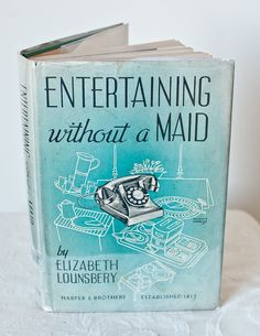 Elizabeth Lounsbery, Entertaining without a Maid, New York: Harper & Brothers, 1941. Jacket illustration by Stephen J. Voorhies.