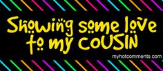 SHOWIN COUSIN Love.xo gif by ericanvictor1 | Photobucket Best Friendship Quotes, Best Quotes, Funny Cousin Quotes, Cousin Love, Family Matters, Family Quotes, Cousins, Love You, Thankful