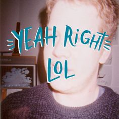 Yeah Right Lol by Josh LaFayette