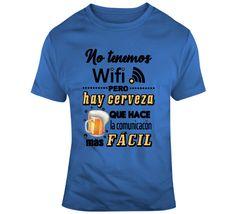 No  Tenemos Wifi Pero Tenemos Cerveza Que La Comunicacion Mas Facil T Shirt Wifi, Spanish Humor, Gifts For Friends, Shirt Style, Sweatshirts, Mens Tops, How To Make, Cotton, T Shirt