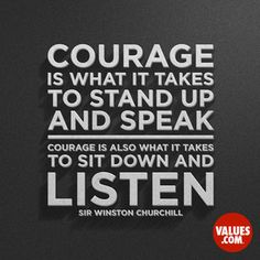 Courage is what it takes to stand up and speak, as well as sit and listen. #quoteoftheday #courage #passiton www.values.com