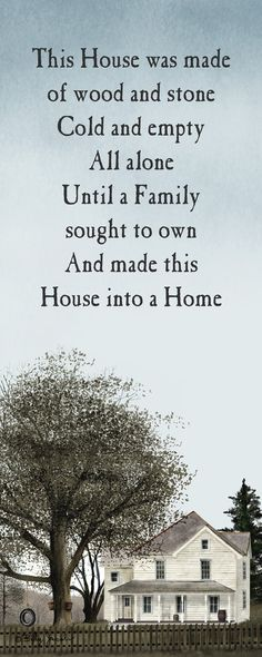 """Quote: """"This house was made of wood and stone. Cold and empty all alone. Until a Family sought to own and made the House into a Home."""" #genealogy #quotes"""