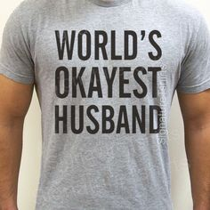 411720fe Valentine's Gift World's Okayest Husband T-shirt Mens T shirt Husband Gift  Wedding Gift Tshirt Cool