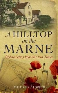 A Hilltop on the Marne: Civilian letters from war-torn France by Mildred Aldrich