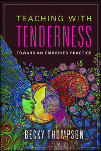 UI Press | Becky Thompson | Teaching with Tenderness: Toward an Embodied Practice