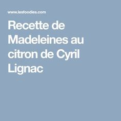 Recette de Madeleines au citron de Cyril Lignac Beignets, Biscuits, Chefs, Deco, Cooking Recipes, Crack Crackers, Cookies, Biscuit, Decor