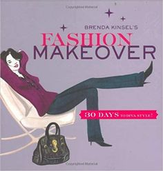 Brenda Kinsel's Fashion Makeover: 30 Days to Diva Style! by Brenda Kinsel - Chronicle Books Fashion Bible, Fashion Books, Fashion Magazines, Junior Miss Pageant, Evolution Of Fashion, Find Color, Colorful Fashion, Real Women, Signature Style