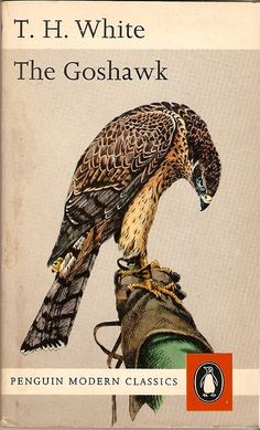 """The Goshawk, T.H. White. So lovingly/brutally assessed in """"H is For Hawk"""""""