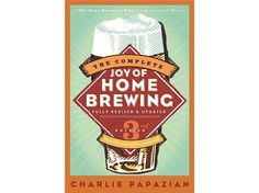 The Complete Joy of Homebrewing by Charlie Papazian #homebrew