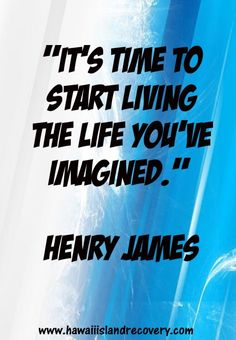 Great quote from Henry James  www.hawaiiislandrecovery.com