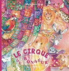 Le cirque du bonheur - Marie Laure Viriot - Zoé est une petite fille extraordinaire. Elle sait parler aux animaux et elle respire le bonheur d'être. Quelle bonne étoile ! Elle rencontre Leonid, un vieil homme qui promène dans sa roulotte un peu fatiguée, tout une ribambelle d'animaux et rêve de faire revivre sa marmaille sous un chapiteau. Mais attention ! Dans un cirque pas comme les autres, un cirque dans lequel tous les animaux sont libres et heureux ! A partir de 6 ans