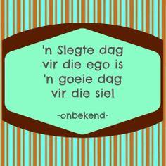 'n Slegte dag vir die ego is 'n goeie dag vir die siel - onbekend Afrikaans, Best Quotes, Truths, Dutch, It Hurts, Inspirational Quotes, How To Get, Life Coach Quotes, Best Quotes Ever