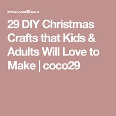 29 DIY Christmas Crafts that Kids & Adults Will Love to Make | coco29