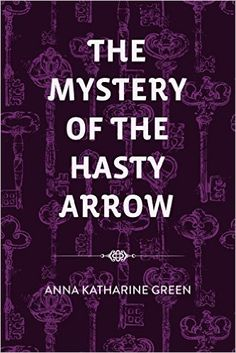 The Mystery of the Hasty Arrow - Kindle edition by Anna Katharine Green. Mystery, Thriller & Suspense Kindle eBooks @ Amazon.com.