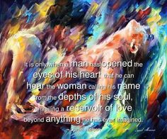When a man is ready to discover his true self, the journey will take him in the opposite direction to which he has been traveling...away from the highway of ego-mind, to the narrow path that leads to the heart.  If he is open to loving a woman, it's in this place he recognizes that she is pivotal to the growth of his soul; that she has such a deep reservoir of love within, waiting for him to experience, far beyond anything he has ever imagined. -Daniel Nielsen