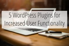 5 Wordpress Plugins for Increased User Functionality