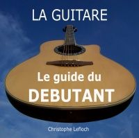 PDF Gratuits: La guitare, le guide du débutant par Christophe Lefloch (PDF)