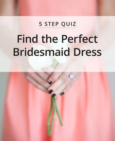 Find your perfect bridesmaid dress style in 5 simple steps! Great quiz for new brides who are still deciding on their perfect wedding look.