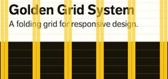 GOLDEN GRID SYSTEM ➤ Splits the screen into 18 even columns. The leftmost and rightmost columns are used as the outer margins of the grid, which leaves 16 columns for use in design. ➤ Now16 columns sounds a bit much for anything other than huge widescreen monitors. This is where the folding, inspired by the DIN paper system and Unigrid, comes in. The 16 columns can be combined, or folded, into 8 columns for tablet-sized screens, and into 4 columns for mobile-sized ones. This way GGS can .....