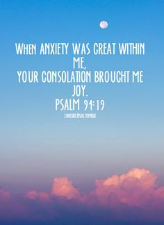Psalm 94:19 In the multitude of my anxieties within me, Your comforts delight my soul.
