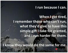 This is the motivation that is behind me when I don't want to run on a cold day, or when my knee hurts too much, or when it's raining... or when I rather just sit on my butt and do nothing. I think of people who can't run - or can't even walk without pain. I think of my dad.