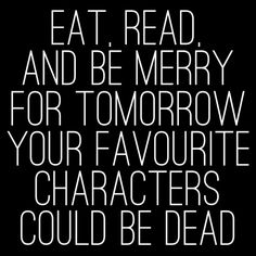 For tomorrow your favorite characters could be dead.