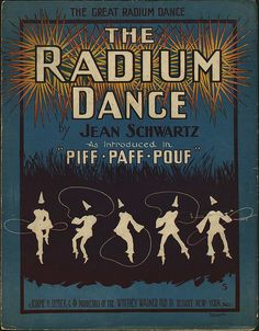 From the 1904 Broadway Musical, 'Piff! Paff! Pouff!' --Radium Dance by RetroRocketeer, via Flickr