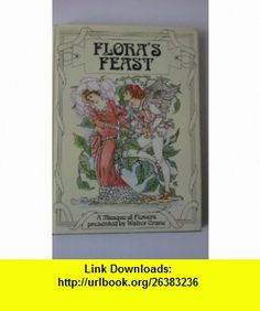 Floras Feast (9780711201026) Walter Crane , ISBN-10: 0711201021  , ISBN-13: 978-0711201026 ,  , tutorials , pdf , ebook , torrent , downloads , rapidshare , filesonic , hotfile , megaupload , fileserve