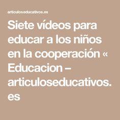Siete vídeos para educar a los niños en la cooperación « Educacion – articuloseducativos.es